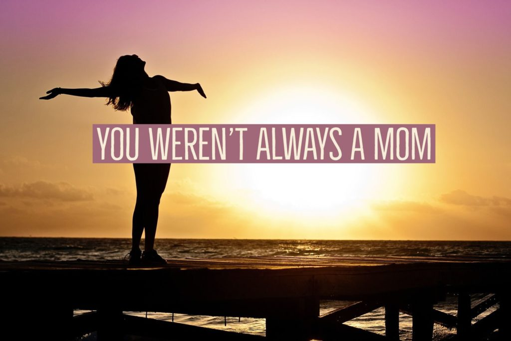You Weren't Always a Mom